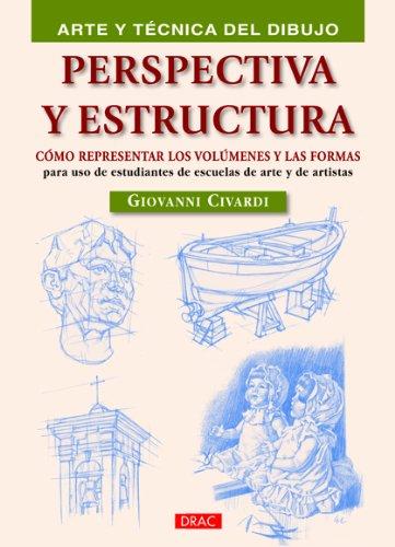 PERSPECTIVA Y ESTRUCTURA: CÓMO REPRESENTAR LOS VOLÚMENES Y LAS FORMAS (Arte Y Tecnica Dibujo) por Giovanni Civardi