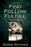 How to Find, Follow, Fulfill God's Will (English Edition)