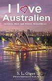 I love Australien Ostküste: Ostküste Budget Work and Travel Reiseführer. Alle Tipps für Backpacker. Mit Karten. Don't get lonely or lost!