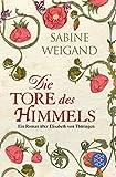 Die Tore des Himmels: Ein Roman über Elisabeth von Thüringen - Sabine Weigand