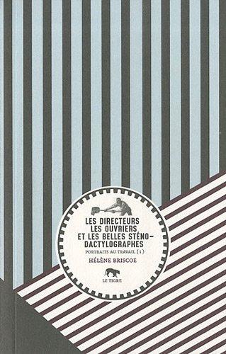 Les directeurs les ouvriers et les belles sténo-dactylographes : Portraits au travail (1) par Hélène Briscoe