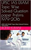 #3: UPSC IAS EXAM Topic Wise Solved Question paper Prelims 1979-2016: UPSC IAS EXAM Topic Wise Solved Prelims 1979-2016