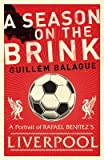 [A Season on the Brink: A Portrait of Rafa Benitez's Liverpool] (By: Guillem Balague) [published: October, 2006]