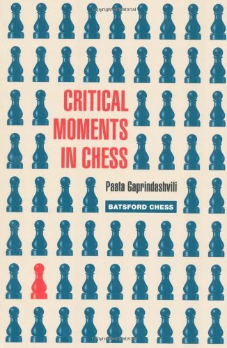 Critical Moments in Chess (Batsford Chess Books) by Paata Gaprindashvili (18-Jan-2010) Paperback