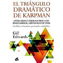 El triángulo dramático de Karpman: Cómo trascender los roles de perseguidor, salvador o víctima. Establece relaciones personales saludables (Psicología occidental)
