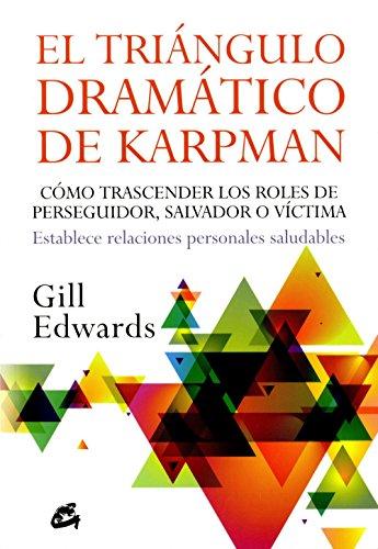 El triángulo dramático de Karpman: Cómo trascender los roles de perseguidor, salvador o víctima. Establece relaciones personales saludables (Psicoemoción)