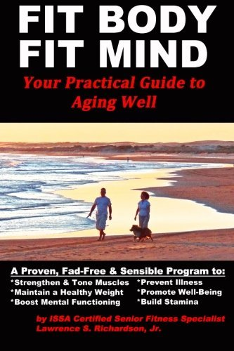Fit Body Fit Mind: Your Practical Guide to Aging Well by Mr....