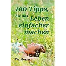 100 Tipps, die das Leben einfacher machen by Pia Mester (2014-07-19)