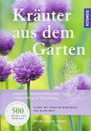 Kräuter aus dem Garten: KOSMOS-Pflanzenführer - Anbau, Pflege & Verwendung (Kräuter-garten)