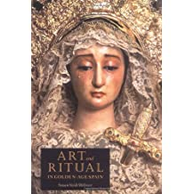 Art and Ritual in Golden-Age Spain: Sevillian Confraternities and the Processional Sculpture of Holy Week
