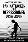 Panikattacken und Depressionen loswerden: Angst und Panik besiegen, Ängste überwinden, Angststörungen verstehen & überwinden