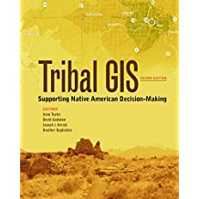Tribal GIS: Supporting Native American Decision-Making, second edition (The Tribal GIS Series)