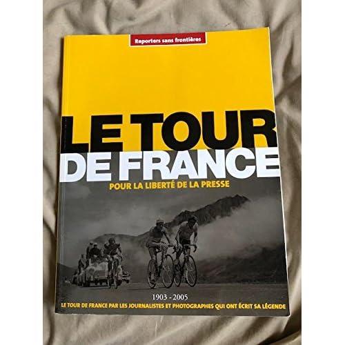 Le Tour de France pour la liberté de la presse : Le Tour de France par les journalistes et photographes qui ont écrit sa légende