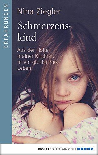 Schmerzenskind: Aus der Hölle meiner Kindheit in ein glückliches Leben Test