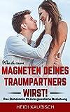 Wie du zum Magneten deines Traumpartners wirst!: Das Geheimnis in eine glückliche Beziehung