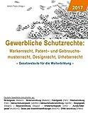 Gewerbliche Schutzrechte: Markenrecht, Patent- und Gebrauchsmusterrecht, Designrecht, Urheberrecht