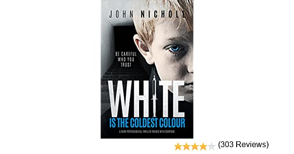 White is the coldest colour a dark psychological thriller packed white is the coldest colour a dark psychological thriller packed with suspense dr david galbraith book 1 ebook john nicholl amazon kindle store fandeluxe PDF