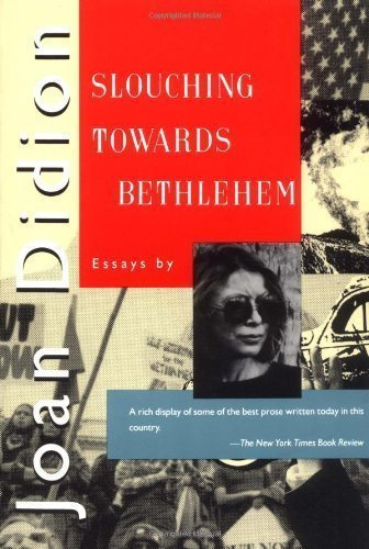 Slouching Towards Bethlehem: Essays by Didion, Joan published by Farrar, Straus and Giroux (1990)