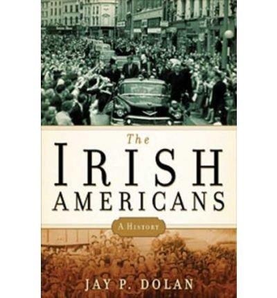 [( The Irish Americans: A History )] [by: Professor Jay P Dolan] [Oct-2008]