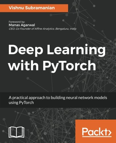 Deep Learning with PyTorch: A practical approach to building neural network models using PyTorch