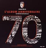 1944-2014 Lille Losc L'album anniversaire