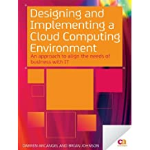 Designing and Implementing a Cloud Computing Environment: An Approach to Align the Needs of Business With It