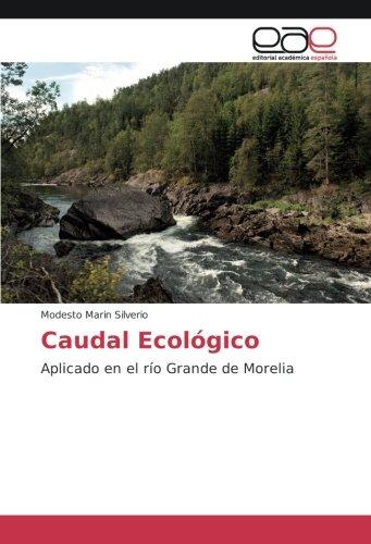 Caudal Ecológico: Aplicado en el río Grande de Morelia