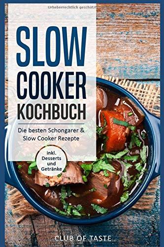 Slow Cooker Kochbuch: Die besten Schongarer & Slow Cooker Rezepte, inkl. Desserts und Getränke