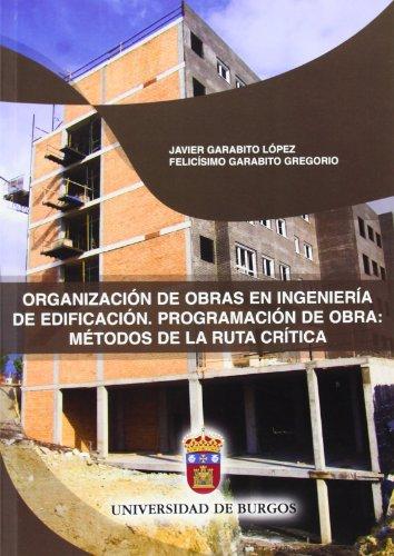 Organización de obras en ingeniería de edificación : programación de obras : métodos de la ruta crítica