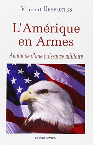 L'Amrique en Armes : Anatomie d'une puissance militaire
