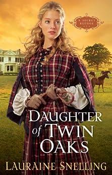 Daughter of Twin Oaks (A Secret Refuge Book #1) von [Snelling, Lauraine]