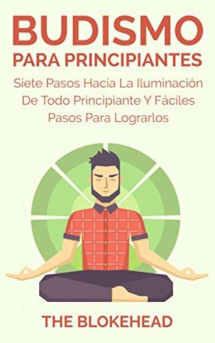Budismo Para Principiantes/ Siete Pasos Hacia La Iluminación De Todo Principiante. por The Blokehead