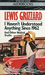 I Haven't Understood Anything Since 1962, and Other Nekkid Truths by Lewis Grizzard (1992-10-06)