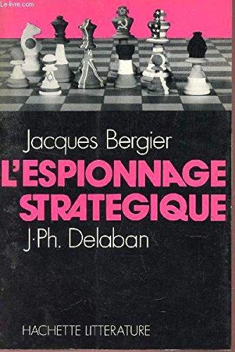 L'espionnage stratégique. par J. et Delaban, J.-Ph. Bergier