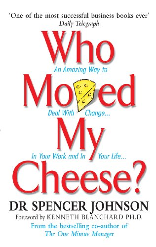 Who Moved My Cheese: An Amazing Way to Deal with Change in Your Work and in Your Life por Dr Spencer Johnson
