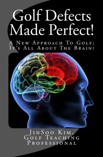 Golf Defects Made Perfect!: A New Approach To Golf; It's All About The Brain! by JinSoo Kim (2013-02-03) par JinSoo Kim