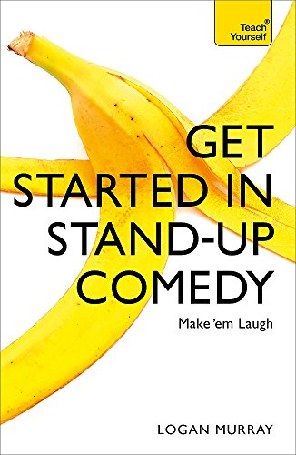 Get Started in Stand-Up Comedy (Teach Yourself) por Logan Murray