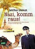 Nazi, komm raus!: Wie ich dem Massenmörder Alois Brunner in Syrien auf der Spur war -