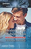Healed by the Midwife's Kiss (Harlequin Medical Romance, Band 951) - Fiona McArthur