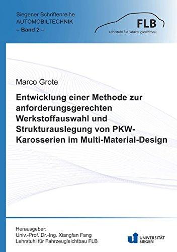 Entwicklung einer Methode zur anforderungsgerechten Werkstoffauswahl und Strukturauslegung von PKW-Karosserien im Multi-Material-Design (Siegener Schriftenreihe Automobiltechnik)