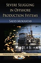 Severe Slugging in Offshore Production Systems (Petroleum Science and Technology)