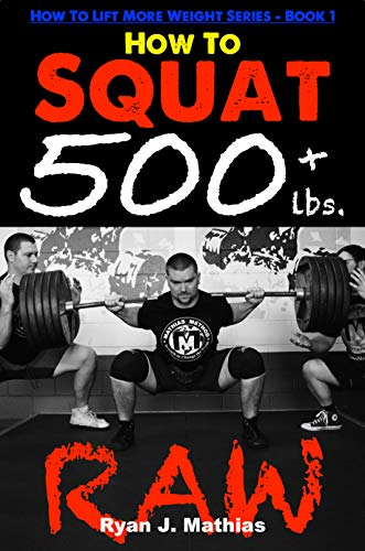 How To Squat 500 lbs. RAW: 12 Week Squat Program and Technique Guide (How To Lift More Weight Series Book 1) (English Edition) por Ryan J. Mathias