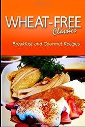 Wheat-Free Classics - Breakfast and Gourmet Recipes