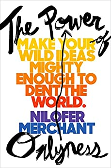 The Power of Onlyness: Make Your Wild Ideas Mighty Enough to Dent the World by [Merchant, Nilofer]