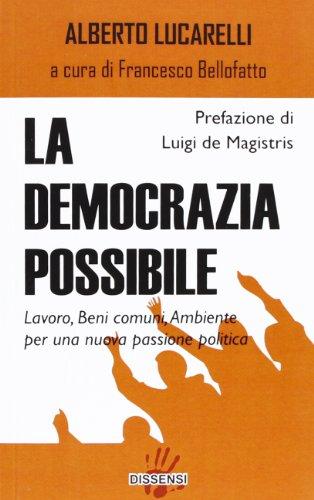 La democrazia possibile. Lavoro, beni comuni, ambiente per una nuova passione politica por Alberto Lucarelli