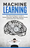 #4: Machine Learning: The Ultimate Beginners Guide For Neural Networks, Algorithms, Random Forests and Decision Trees Made Simple