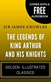 Image de The Legends Of King Arthur And His Knights: By Sir James Knowles  - Illustrated