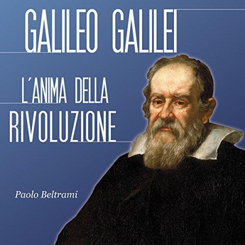Galileo Galilei: L'anima della rivoluzione  Audiolibri