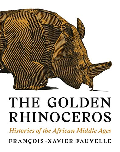 Golden Rhinoceros: Histories of the African Middle Ages por François-Xavier Fauvelle