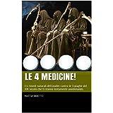 Le 4 Medicine!: I 4 rimedi naturali del Leader contro le 3 piaghe del XXI secolo che ti stanno lentamente avvelenando. (Italian Edition)